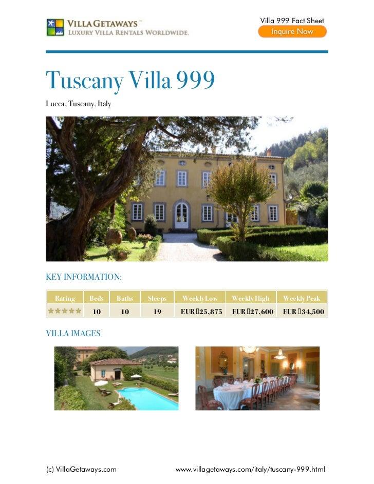 Villa 999 Fact SheetTuscany Villa 999Lucca, Tuscany, ItalyKEY INFORMATION:  Rating     Beds       Baths   Sleeps    Weekly...