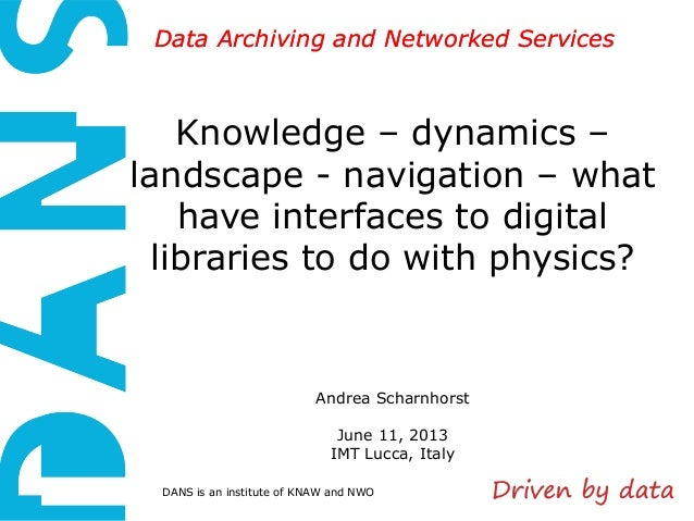 DANS is an institute of KNAW and NWOData Archiving and Networked ServicesData Archiving and Networked ServicesKnowledge – ...