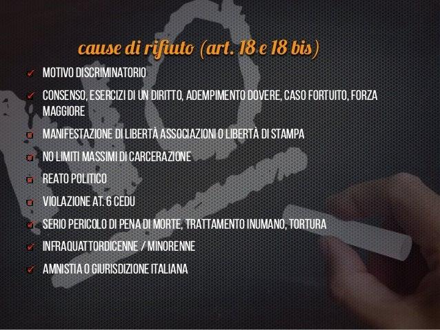 (segu e ) caus e d i ri fi ut o (ar t . 18 e 18 bi s ) ne bis in idem (in area UE?)   prescrizione in Italia di reato o pe...