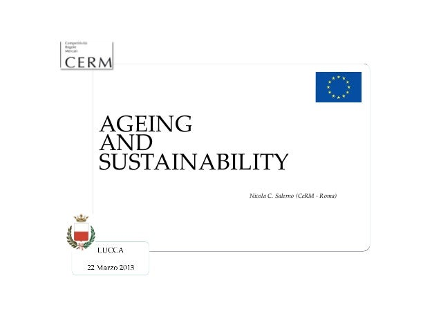 AGEING	AND	SUSTAINABILITY			     	   	   	   	Nicola  C.  Salerno  (CeRM  -­‐‑  Roma)