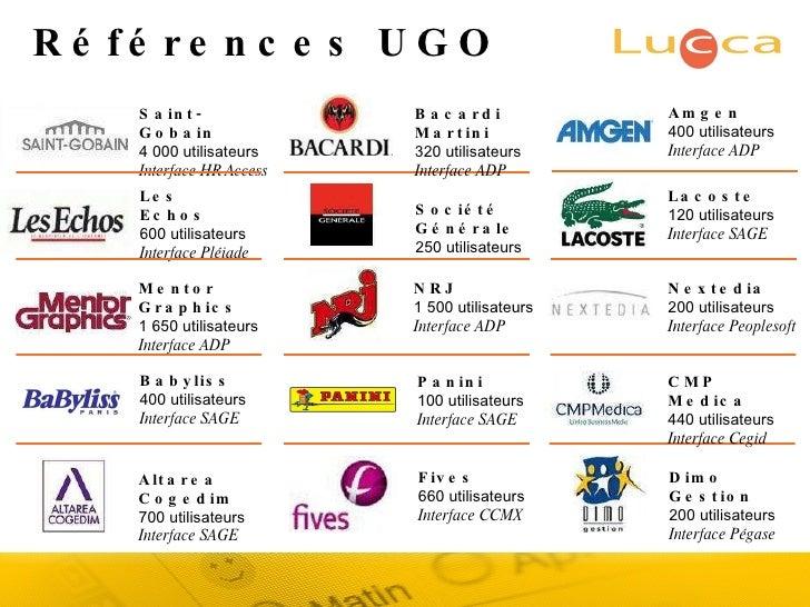 Références UGO Saint-Gobain 4 000 utilisateurs Interface HR Access Les Echos 600 utilisateurs Interface Pléiade Mentor Gra...