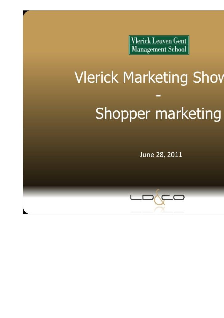 Vlerick Marketing Shower             -    Shopper marketing           June 28, 2011