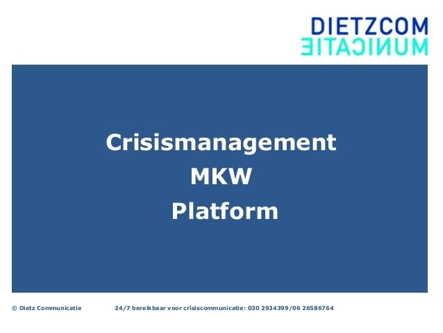 © Dietz Communicatie 24/7 bereikbaar voor crisiscommunicatie: 030 2934399/06 26586764CrisismanagementMKWPlatform