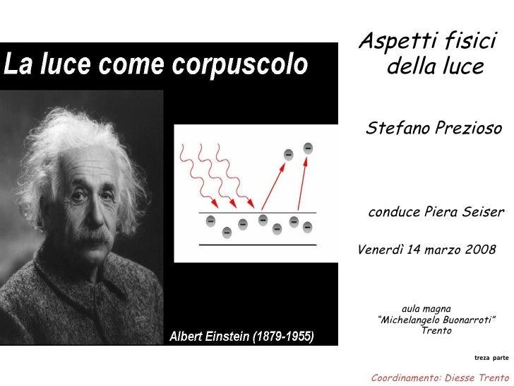 <ul><li>Aspetti fisici della luce   </li></ul><ul><li>Stefano Prezioso  </li></ul><ul><li>conduce Piera Seiser </li></ul><...