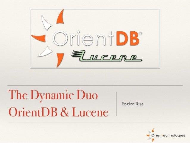 Enrico Risa The Dynamic Duo OrientDB & Lucene