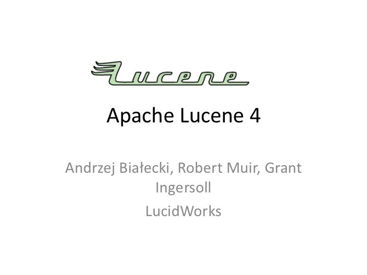Apache Lucene 4Andrzej Białecki, Robert Muir, Grant              Ingersoll            LucidWorks