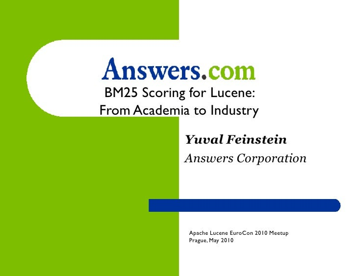 BM25 Scoring for Lucene: From Academia to Industry               Yuval Feinstein              Answers Corporation         ...