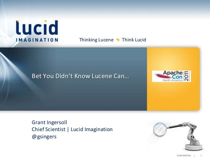 Thinking Lucene   Think LucidBet You Didn't Know Lucene Can…Grant IngersollChief Scientist | Lucid Imagination@gsingers   ...