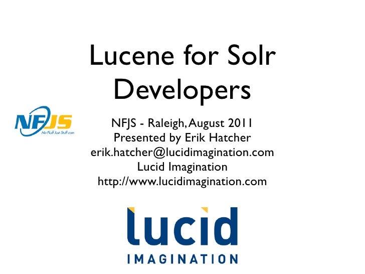 Lucene for Solr  Developers    NFJS - Raleigh, August 2011     Presented by Erik Hatchererik.hatcher@lucidimagination.com ...