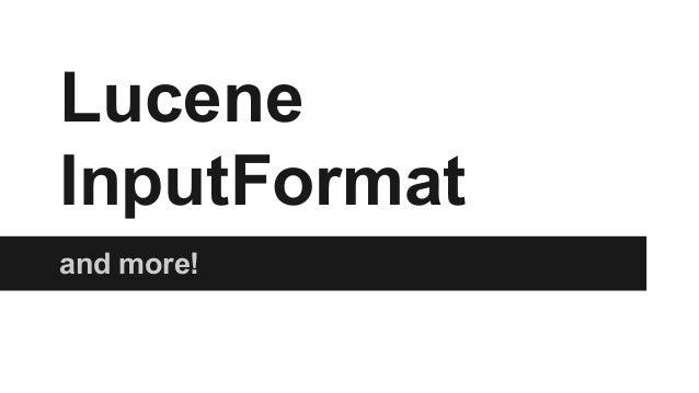 Lucene InputFormat and more!
