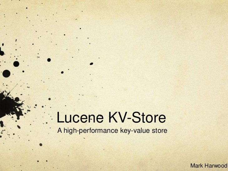 Lucene KV-StoreA high-performance key-value store                                     Mark Harwood