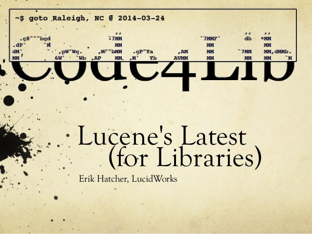 Lucene's Latest (for Libraries) Erik Hatcher, LucidWorks
