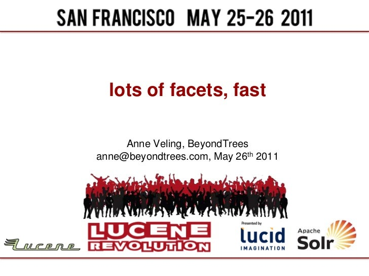 lots of facets, fast     Anne Veling, BeyondTreesanne@beyondtrees.com, May 26th 2011