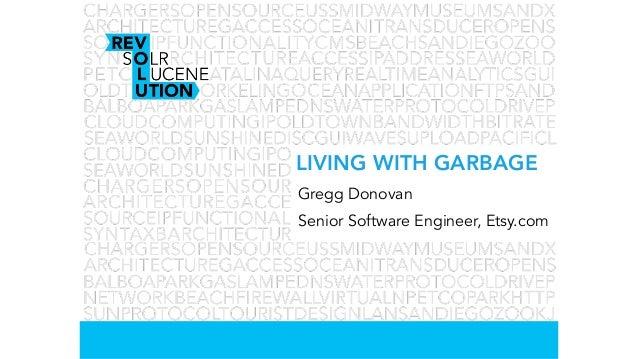 Senior Software Engineer, Etsy.comLIVING WITH GARBAGEGregg Donovan