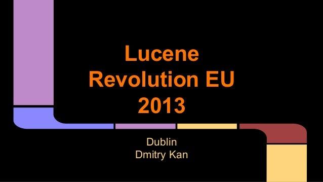 Lucene Revolution EU 2013 Dublin Dmitry Kan