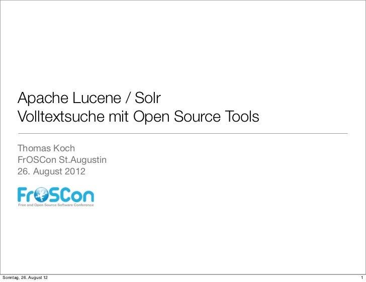 Apache Lucene / Solr       Volltextsuche mit Open Source Tools       Thomas Koch       FrOSCon St.Augustin       26. Augus...