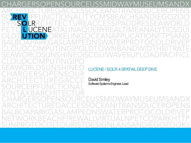 LUCENE/ SOLR 4 SPATIALDEEPDIVEDavidSmileySoftwareSystemsEngineer,Lead