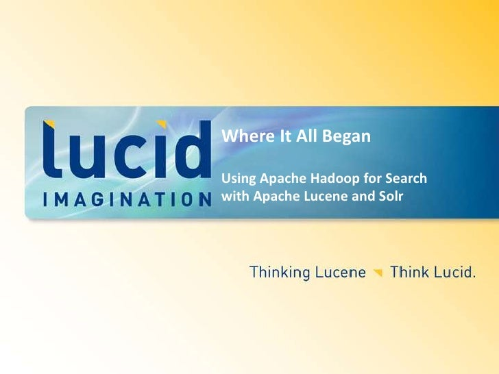 Where It All Began<br />Using Apache Hadoop for Search with Apache Lucene and Solr<br />