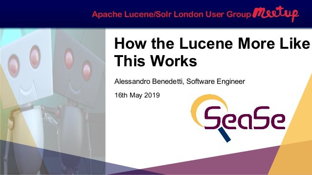 Apache Lucene/Solr London User Group How the Lucene More Like This Works Alessandro Benedetti, Software Engineer 16th May ...