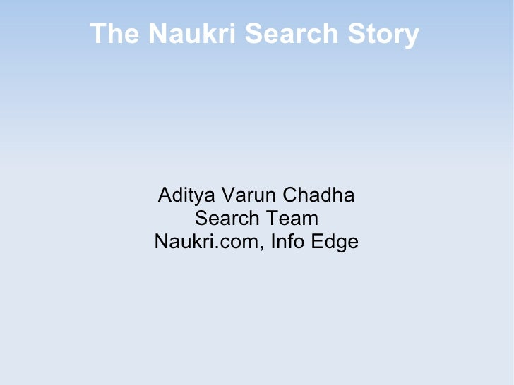 The Naukri Search Story    Aditya Varun Chadha        Search Team    Naukri.com, Info Edge