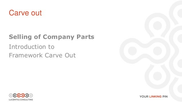 Selling of Company Parts Introduction to Framework Carve Out Carve out