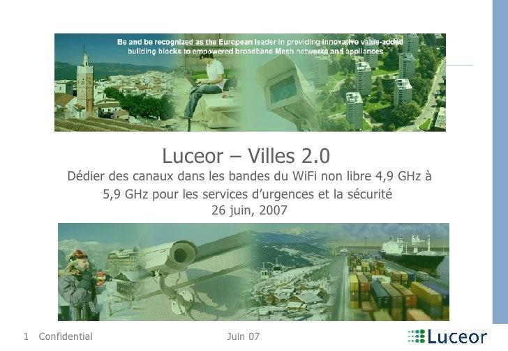 Luceor – Villes 2.0  Dédier des canauxdans les bandes du WiFi non libre 4,9 GHz à 5,9 GHz pour les services d'urgences et...