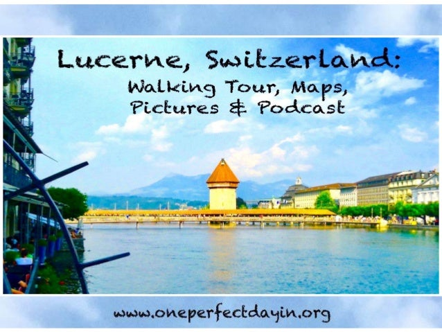 Lucerne Switzerland 12 Things to Do Walking Tour Maps Pictures
