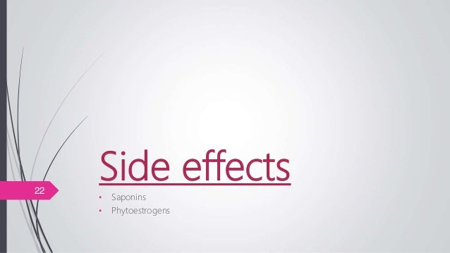 Side effects • Saponins • Phytoestrogens 22