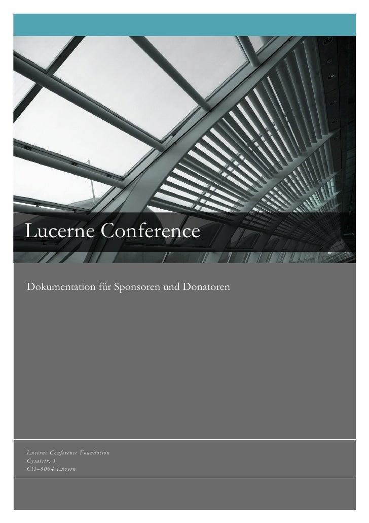 Lucerne Conference!!Dokumentation für Sponsoren und Donatoren!Lucerne Conference FoundationCysatstr. 1CH–6004 Luzern