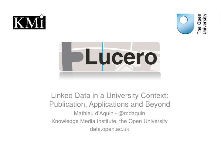 Linked Data in a University Context: Publication, Applications and Beyond<br />Mathieu d'Aquin - @mdaquin<br />Knowledge M...