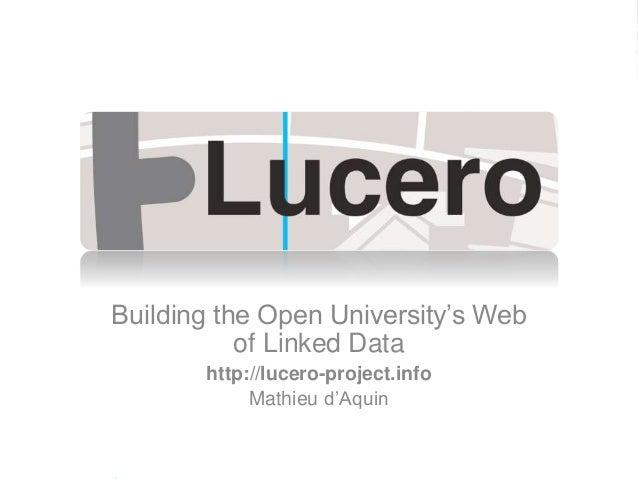 Building the Open University's Web of Linked Data http://lucero-project.info Mathieu d'Aquin