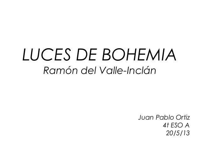 LUCES DE BOHEMIARamón del Valle-InclánJuan Pablo Ortiz4t ESO A20/5/13
