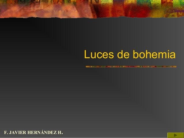 Luces de bohemia F. JAVIER HERNÁNDEZ H.