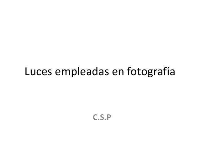 Luces empleadas en fotografía C.S.P