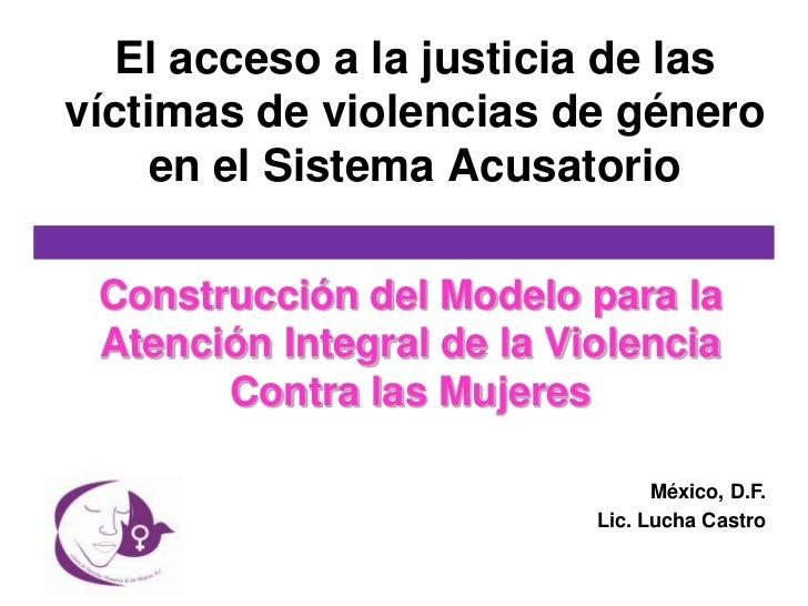 El acceso a la justicia de lasvíctimas de violencias de género     en el Sistema Acusatorio Construcción del Modelo para l...