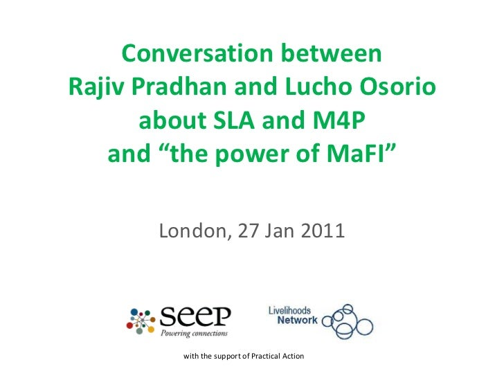 "Conversation between Rajiv Pradhan and Lucho Osorio about SLA and M4P and ""the power of MaFI""<br />London, 27 Jan 2011<br ..."