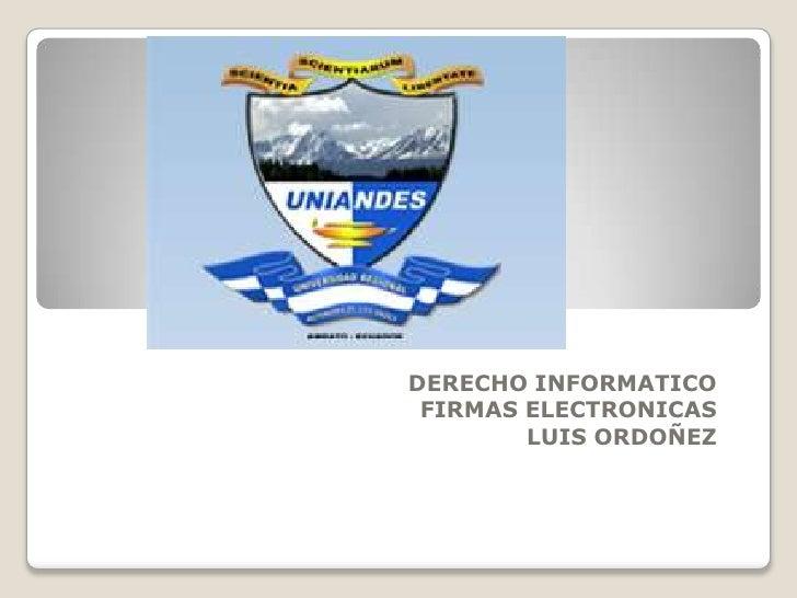 DERECHO INFORMATICO FIRMAS ELECTRONICAS        LUIS ORDOÑEZ