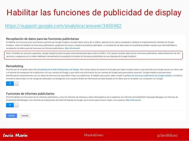 Marketineo @SeoBilbao Habilitar las funciones de publicidad de display https://support.google.com/analytics/answer/3450482