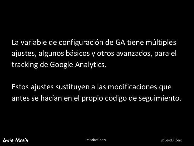Marketineo @SeoBilbao La variable de configuración de GA tiene múltiples ajustes, algunos básicos y otros avanzados, para ...