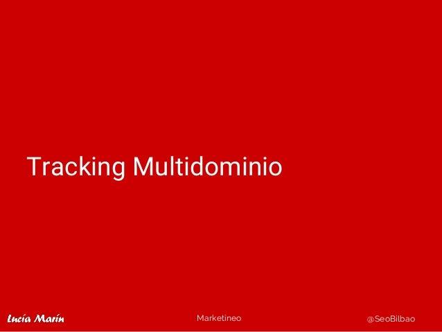 Marketineo @SeoBilbao Tracking Multidominio