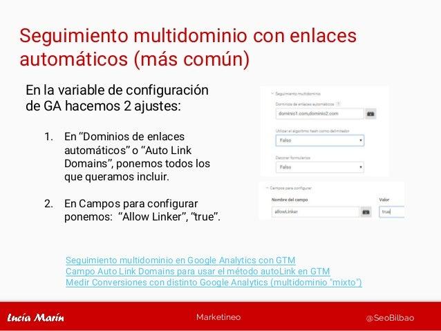 """Marketineo @SeoBilbao En la variable de configuración de GA hacemos 2 ajustes: 1. En """"Dominios de enlaces automáticos"""" o """"..."""