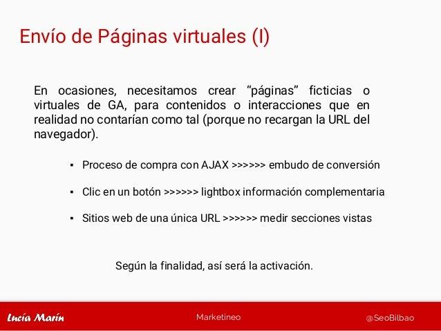 Marketineo @SeoBilbao Envío de Páginas virtuales (I) ▪ Proceso de compra con AJAX >>>>>> embudo de conversión ▪ Clic en un...