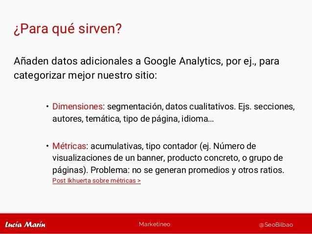 Marketineo @SeoBilbao ¿Para qué sirven? Añaden datos adicionales a Google Analytics, por ej., para categorizar mejor nuest...