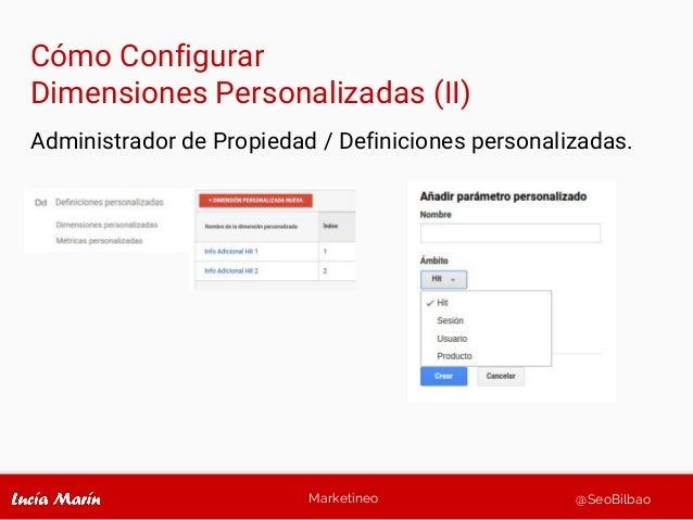 Marketineo @SeoBilbao Administrador de Propiedad / Definiciones personalizadas. Cómo Configurar Dimensiones Personalizadas...