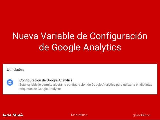 Marketineo @SeoBilbao Nueva Variable de Configuración de Google Analytics