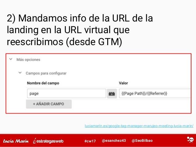@SeoBilbao@esanchez43#cw17 2) Mandamos info de la URL de la landing en la URL virtual que reescribimos (desde GTM) luciama...
