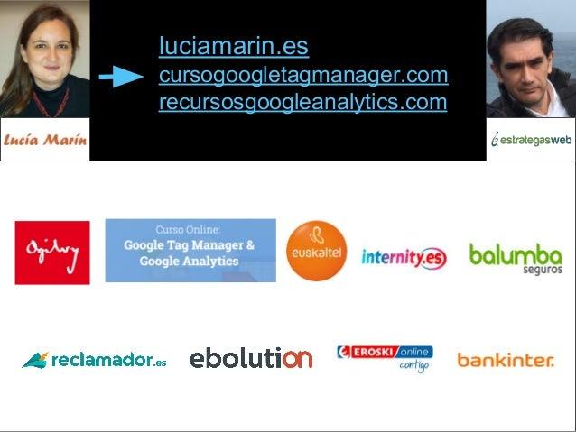 @SeoBilbao@esanchez43#cw17 luciamarin.es cursogoogletagmanager.com recursosgoogleanalytics.com