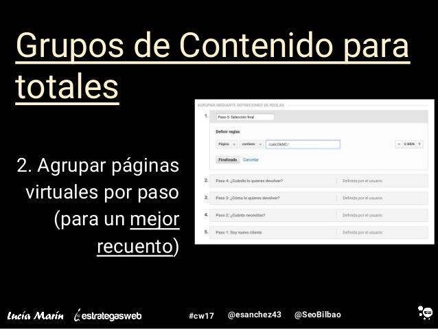 @SeoBilbao@esanchez43#cw17 Grupos de Contenido para totales 2. Agrupar páginas virtuales por paso (para un mejor recuento)