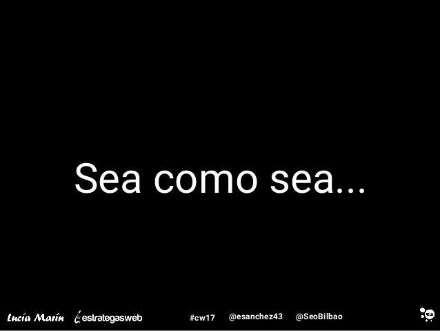 @SeoBilbao@esanchez43#cw17 Sea como sea...