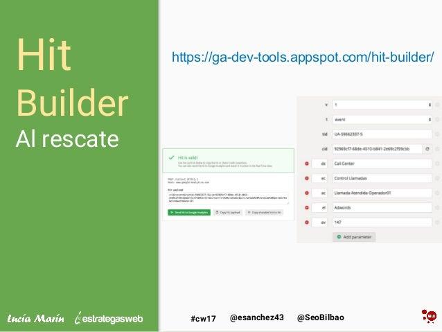 @SeoBilbao@esanchez43#cw17 Hit Builder Al rescate https://ga-dev-tools.appspot.com/hit-builder/